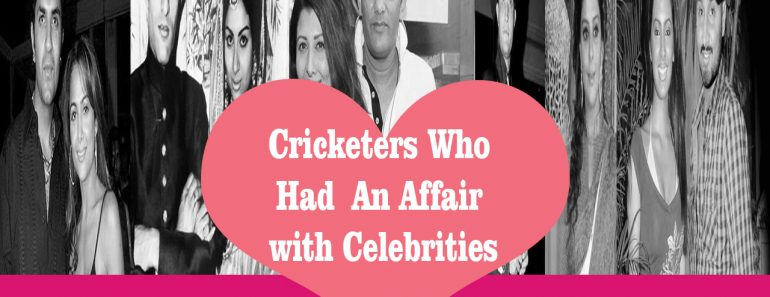 Cricketers Who Married Celebrities or Had an Affair