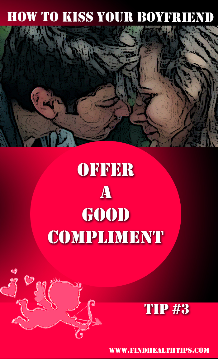 kiss your boyfriend - offer a good compliment