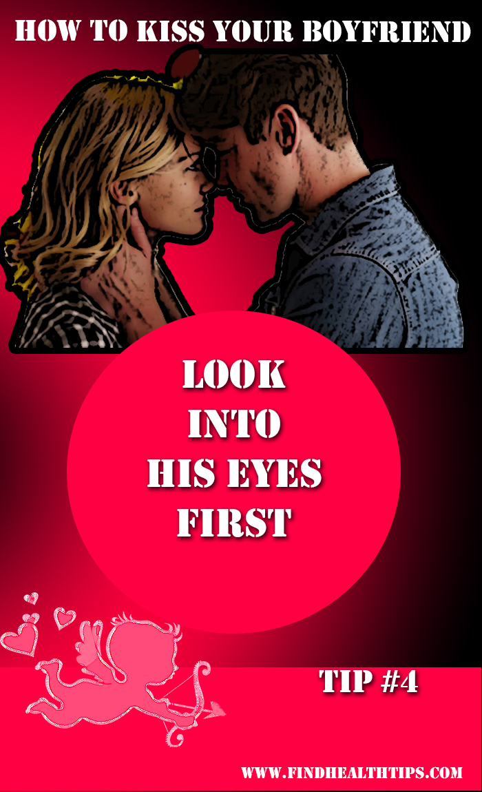 kiss your boyfriend - look into his eyes first