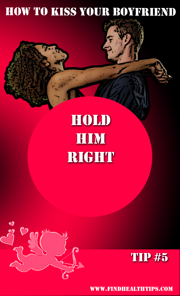 kiss your boyfriend - hold him right