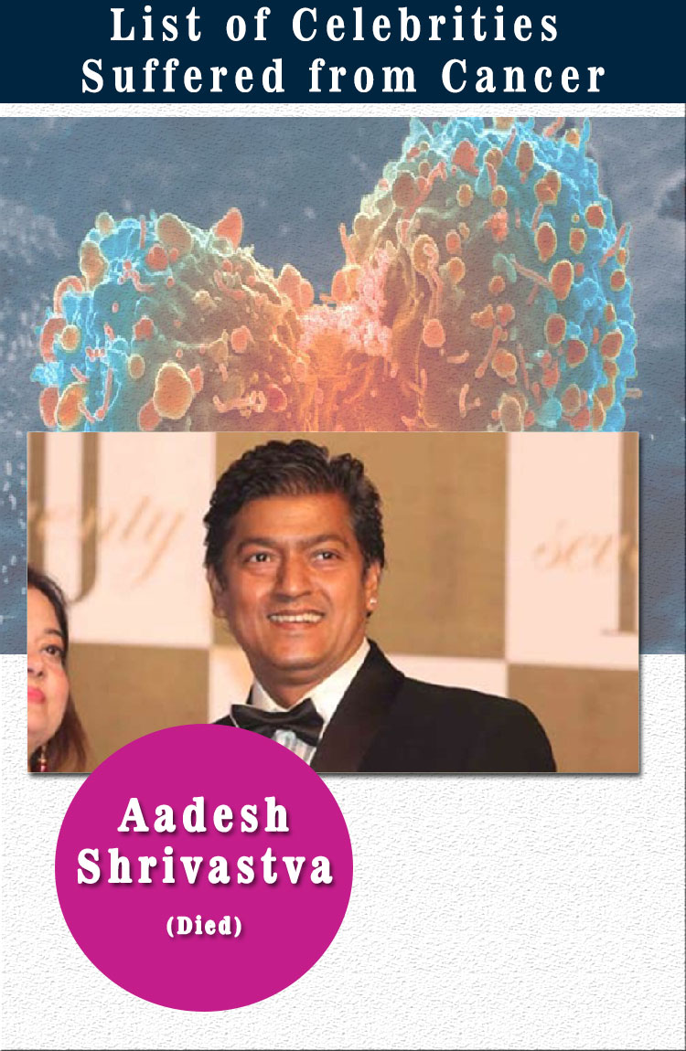 aadesh shrivastava celebrities suffered from cancer